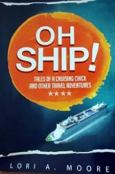 Oh Ship! Tales of a Cruising Chick and Ohter Travel Adventures