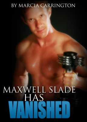 MAXWELL SLADE HAS VANISHED